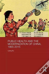 Public Health And The Modernization Of China, 1910-2010