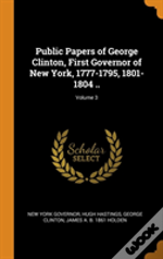 Public Papers Of George Clinton, First Governor Of New York, 1777-1795, 1801-1804 ..; Volume 3