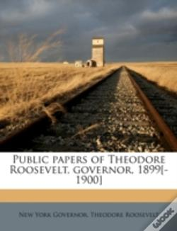 Wook.pt - Public Papers Of Theodore Roosevelt, Governor, 1899(-1900)