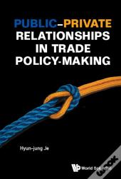 Publicprivate Relationships In Trade Policy-Making