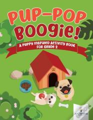 Pup-Pop Boogie! A Puppy Inspired Activity Book For Grade 2