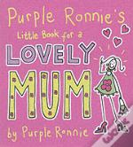 Purple Ronnie'S Little Book For A Lovely Mum