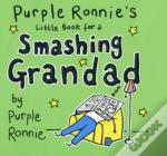 Purple Ronnie'S Little Book For A Smashing Grandad