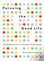 Pursuing The Good Life: 100 Reflections On Positive Psychology
