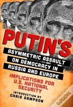 Putins Asymmetric Assault On Democracy In Russia And Europe
