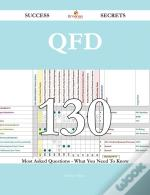 Qfd 130 Success Secrets - 130 Most Asked Questions On Qfd - What You Need To Know