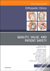 Quality, Value, And Patient Safety, An Issue Of Orthopedic Clinics