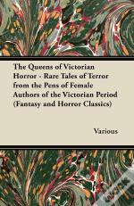 Queens Of Victorian Horror - Rare Tales Of Terror From The Pens Of Female Authors Of The Victorian Period (Fantasy And Horror Classics)