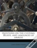 Questions On The Customs, Beliefs, And Languages Of Savages