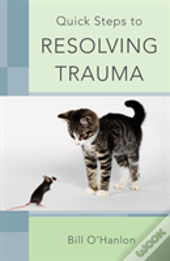 Quick Steps To Resolving Trauma