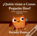 Quien Viene A Cenar, Pequeno Hoo? / Who'S Coming For Dinner, Little Hoo? (Bilingual Spanish English Edition)