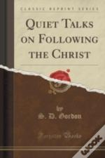 Quiet Talks On Following The Christ (Classic Reprint)