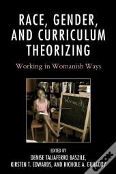 Race, Gender, And Curriculum Theorizing