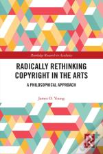 Radically Rethinking Copyright In The Arts