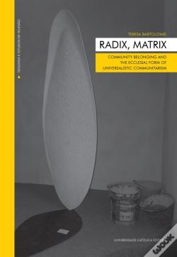 Wook.pt - Radix, Matrix. Community Belonging And Theecclesial Form Of Universalistic Communitarism