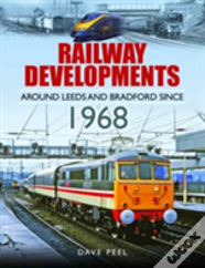 Railway Developments Around Leeds And Bradford Since 1968
