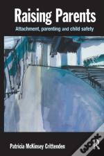 Raising Parents: Attachment, Parenting And Child Safety