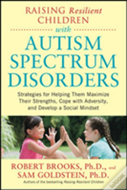 Wook.pt - Raising Resilient Children With Autism Spectrum Disorders: Strategies For Maximizing Their Strengths, Coping With Adversity, And Developing A Social Mindset