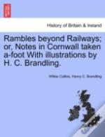Rambles Beyond Railways; Or, Notes In Co