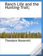 Ranch Life And The Hunting-Trail;