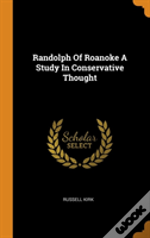 Randolph Of Roanoke A Study In Conservative Thought