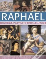Raphael: His Life And Works In 500 Images