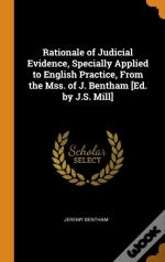 Rationale Of Judicial Evidence, Specially Applied To English Practice, From The Mss. Of J. Bentham (Ed. By J.S. Mill)