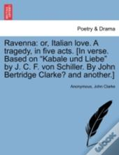 Ravenna: Or, Italian Love. A Tragedy, In Five Acts. (In Verse. Based On