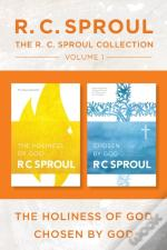 R.C. Sproul Collection Volume 1: The Holiness Of God / Chosen By God