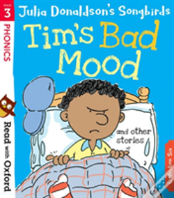 Wook.pt - Read With Oxford: Stage 3: Julia Donaldson'S Songbirds: Tim'S Bad Mood And Other Stories