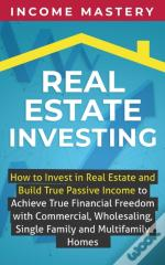 Real Estate Investing: How To Invest In