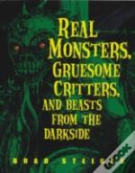 Real Monsters, Gruesome Critters, & Beasts From The Darkside