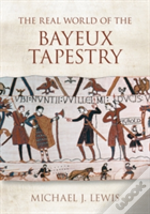Real World Of The Bayeux Tapestry