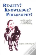 Reality? Knowledge? Philosophy!