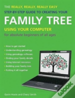 Really, Really, Really Easy Step-By-Step Guide To Creating Your Family Tree Using Your Computer