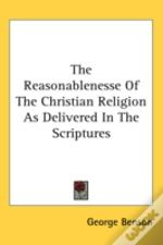 Reasonablenesse Of The Christian Religion As Delivered In The Scriptures