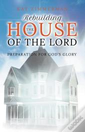 Rebuilding The House Of The Lord