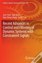 Recent Advances In Control And Filtering Of Dynamic Systems With Constrained Signals