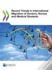 Recent Trends In International Migration Of Doctors, Nurses And Medical Students