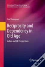 Reciprocity And Dependency In Old Age : Indian And Uk Perspectives