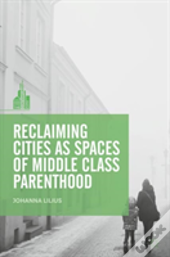 Reclaiming Cities As Spaces Of Middle Class Parenthood