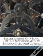 Recollections Of A Long Life, An Autobio