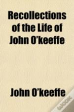 Recollections Of The Life Of John O'Keef