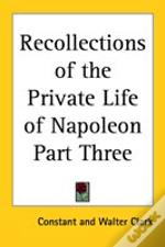 Recollections Of The Private Life Of Napoleon Part Three