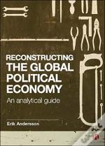 Reconstructing The Global Political Econ