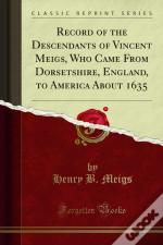 Record Of The Descendants Of Vincent Meigs, Who Came From Dorsetshire, England, To America About 1635
