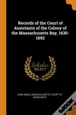 Records Of The Court Of Assistants Of The Colony Of The Massachusetts Bay, 1630-1692
