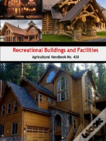 Recreational Buildings And Facilities (Agricultural Handbook No. 438)