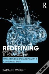 Redefining Trauma: Understanding And Coping With A Cortisoaked Brain
