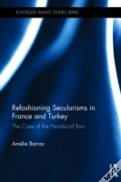 Wook.pt - Refashioning Secularism In France And Turkey